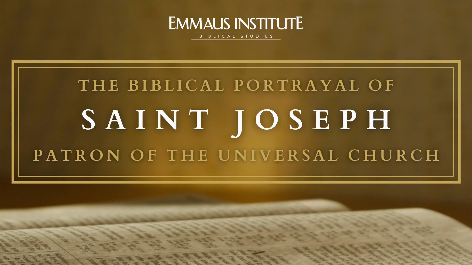 The Biblical Portrayal of Saint Joseph, Patron of the Universal Church